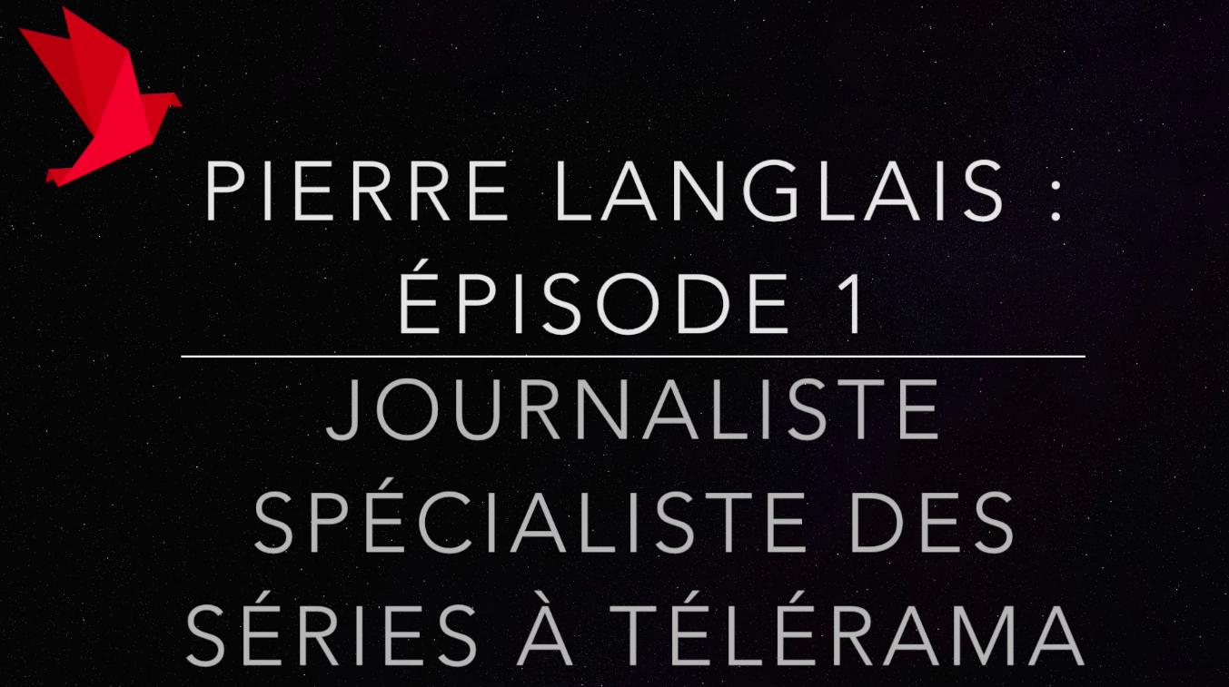 La Plume a interviewé pour vous Pierre Langlais, expert série de Télérama